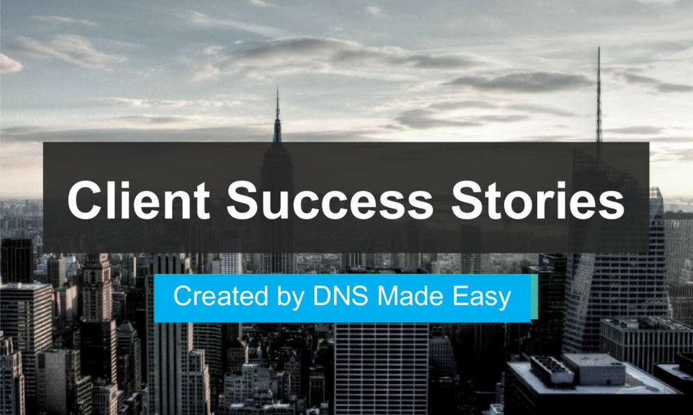 DNS Made Easy Client Success Stories