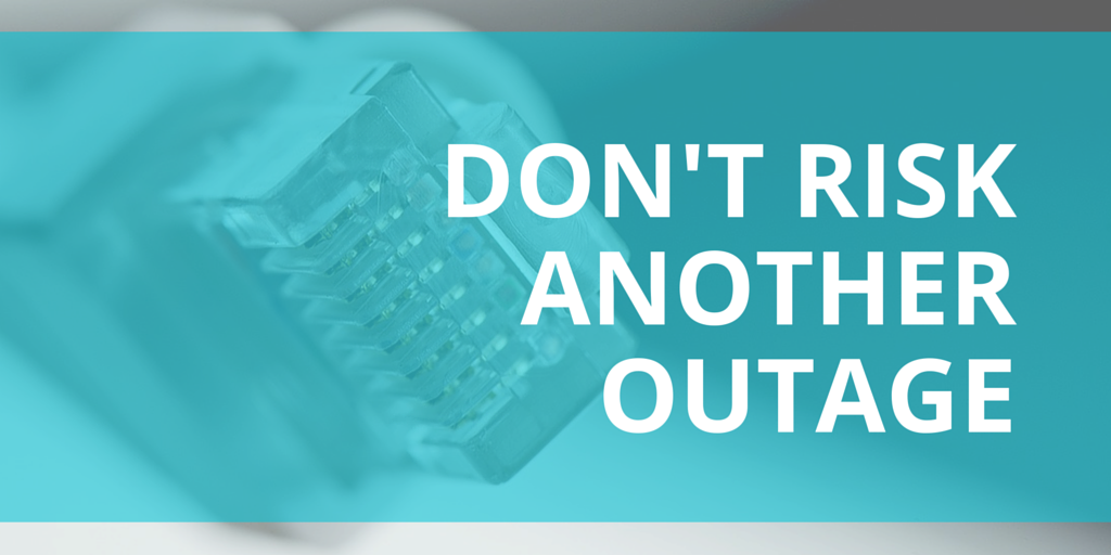 Don't Risk Another Outage