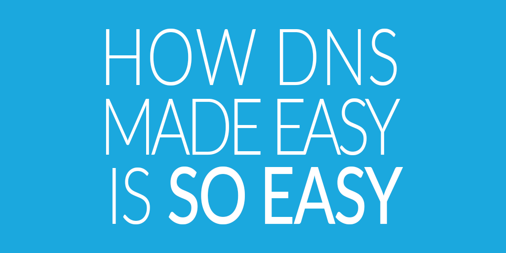 How DNS Made Easy is so easy